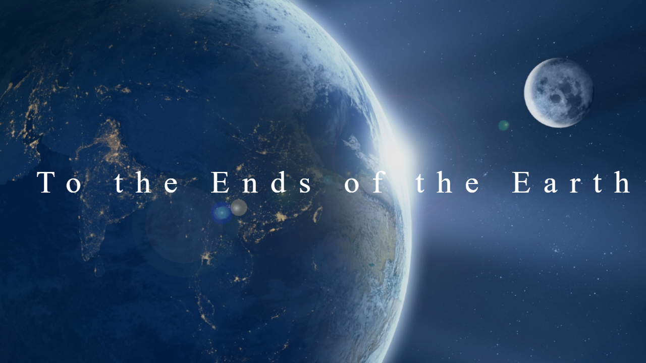 To The Ends Of The Earth…