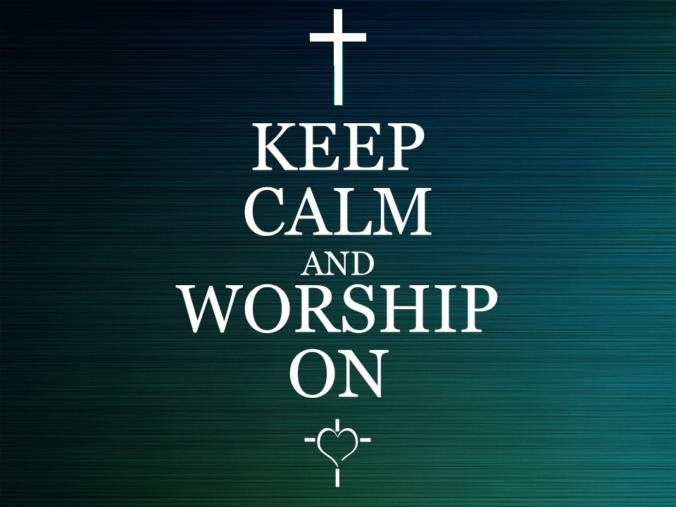 Keep Calm And Worship On