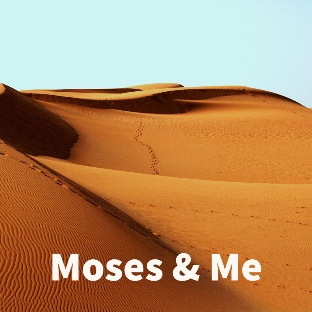 Moses and Me